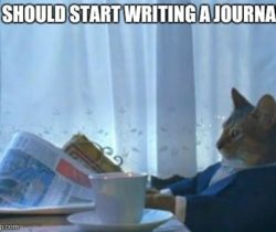 I should start writing a journal meme